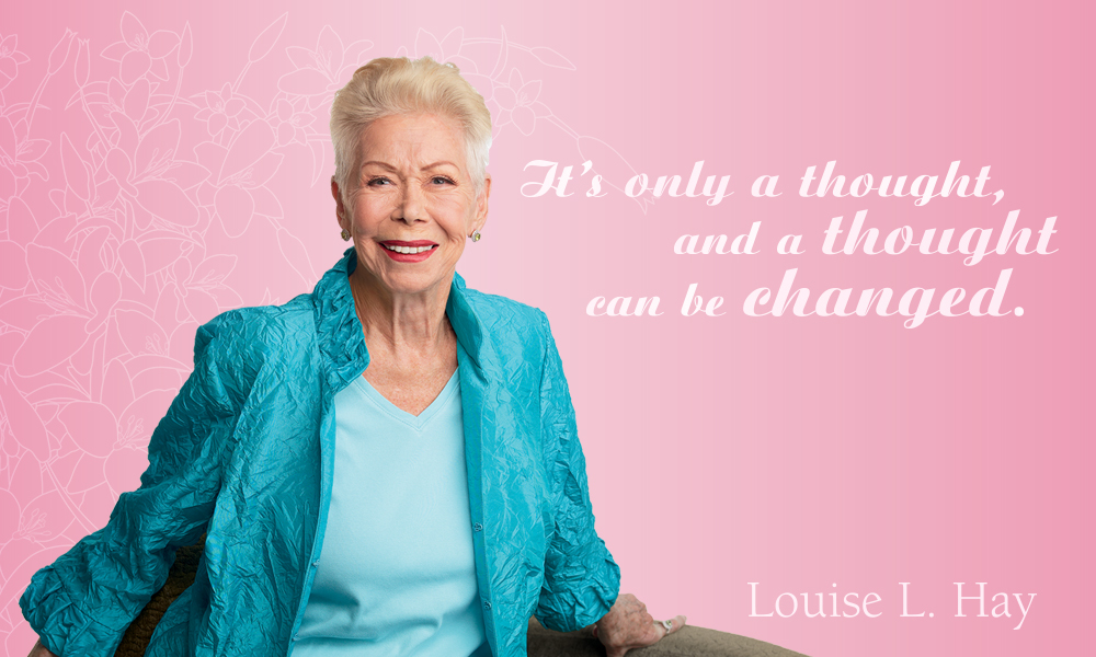 Louise Hay Its only a thought